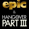 Epic and The Hangover